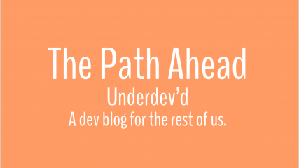 The Path Ahead – Underdev'd